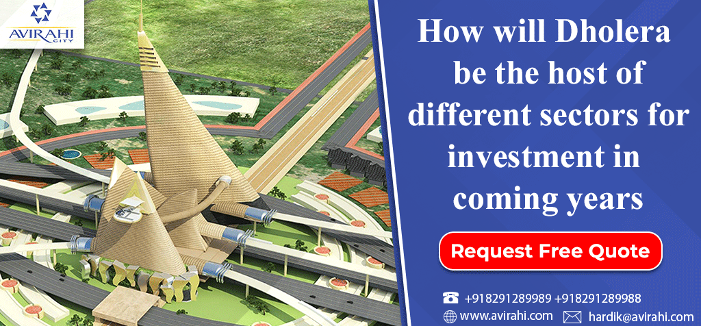 How will Dholera be the host of different sectors for investment in coming years
