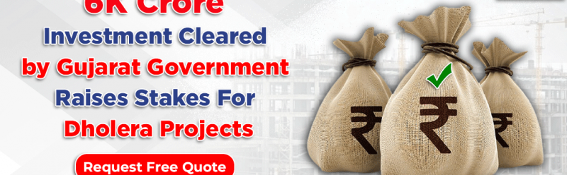 6K Crore Investment Cleared By Gujarat Government Raises Stakes For Dholera Projects